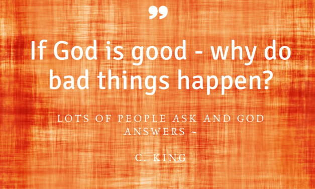 If God is Good, Why do Bad Things Happen?
